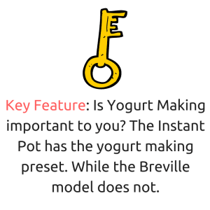 Both cookers in the Instant pot vs breville multi-cooker have a yogurt maker.